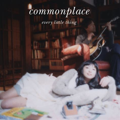 Image result for every little thing commonplace